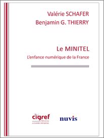 SCHAFER V et THIERRY B - Le Minitel L'enfance numérique de la France