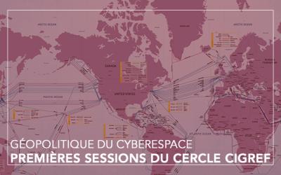 Premières séances du nouveau cercle Cigref : Géopolitique du cyberespace