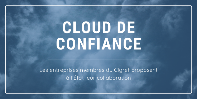 Cloud de confiance :  les entreprises membres du Cigref proposent à l'État leur collaboration