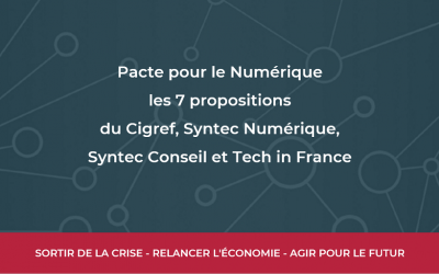Pacte pour le Numérique : les 7 propositions du Cigref, Syntec Numérique, Syntec Conseil et Tech in France