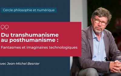 Du transhumanisme au posthumanisme : fantasmes et imaginaires technologiques avec Jean-Michel Besnier