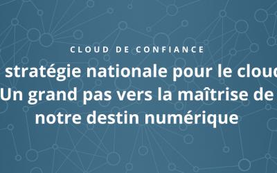 La stratégie nationale pour le cloud : un grand pas vers la maîtrise de notre destin numérique