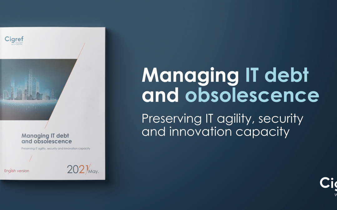 Managing IT debt and obsolescence: Preserving IT agility, security and innovation capacity